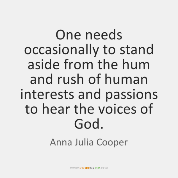 One needs occasionally to stand aside from the hum and rush of ...