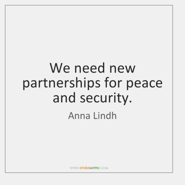 We need new partnerships for peace and security.