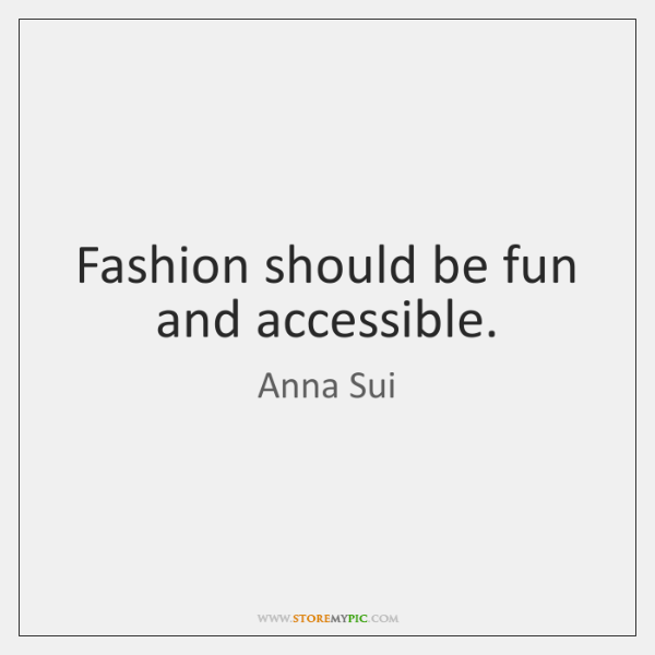 Fashion should be fun and accessible.