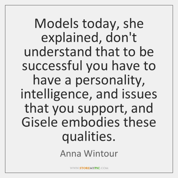Models today, she explained, don't understand that to be successful you have ...