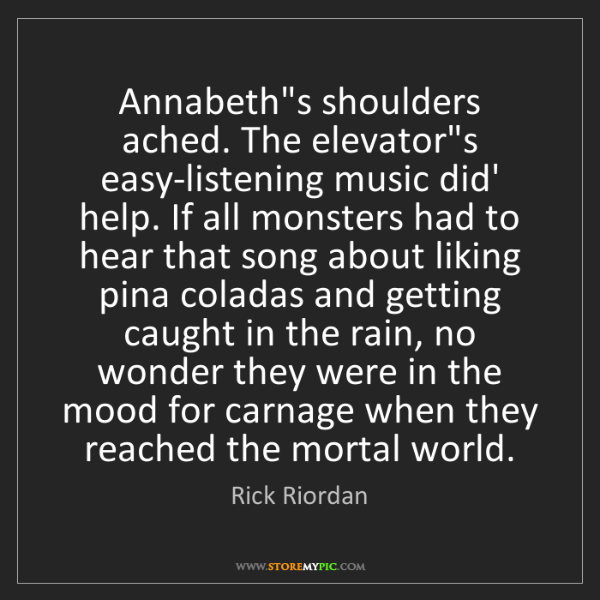 Rick Riordan: Annabeth's shoulders ached. The elevator's easy-listening...