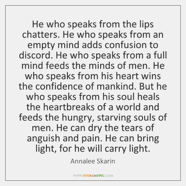 He who speaks from the lips chatters. He who speaks from an ...