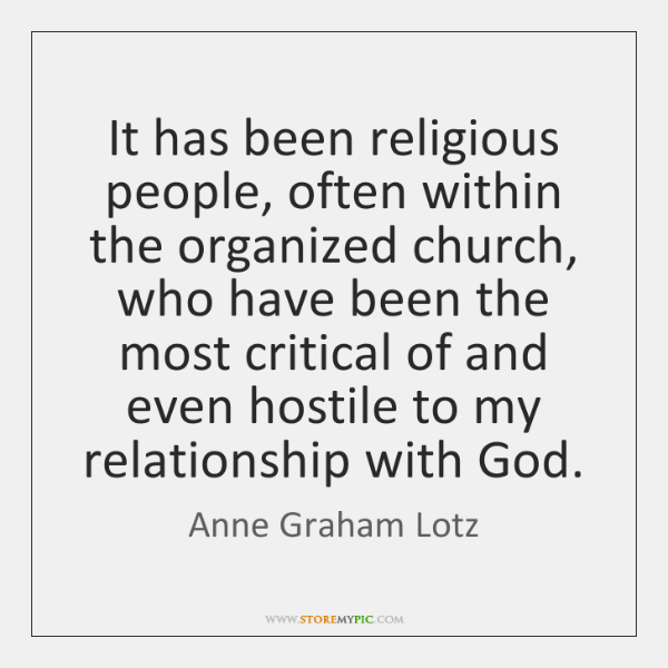 It has been religious people, often within the organized church, who have ...