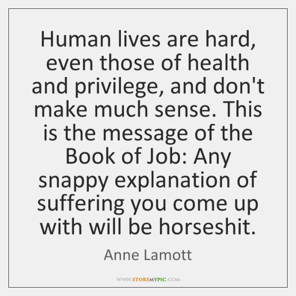 Human lives are hard, even those of health and privilege, and don't ...