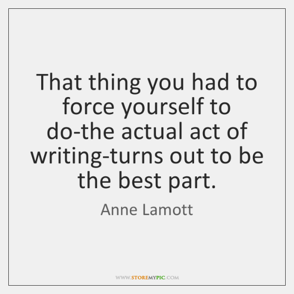 That thing you had to force yourself to do-the actual act of ...