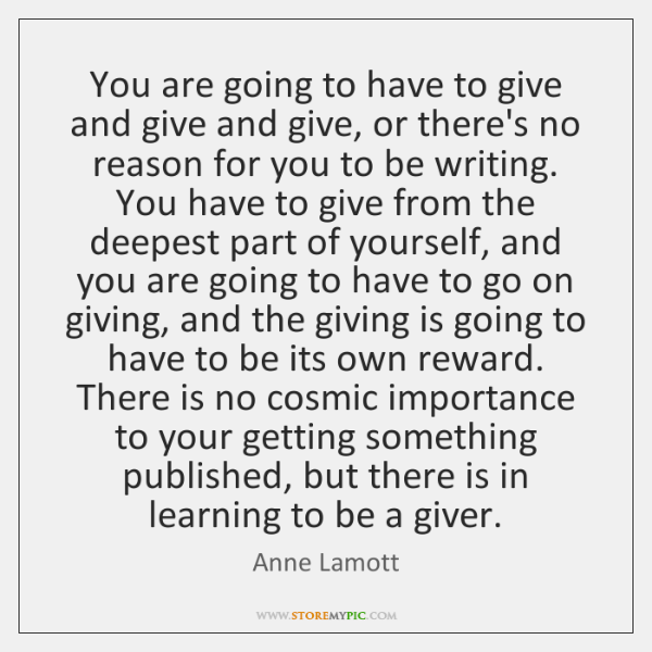 You are going to have to give and give and give, or ...
