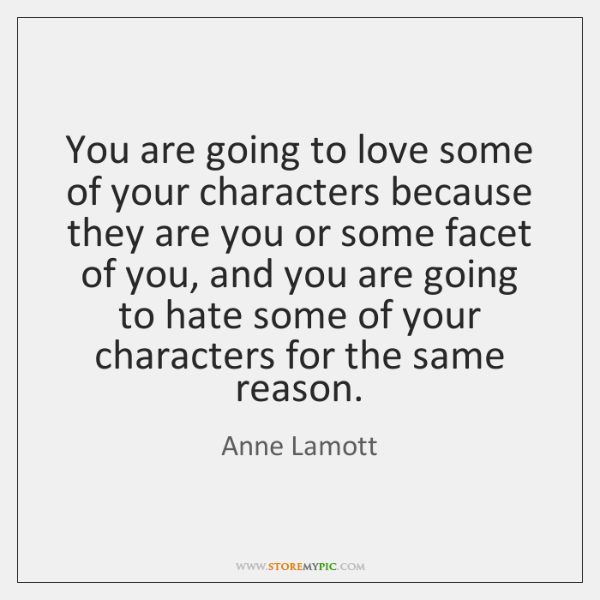 You are going to love some of your characters because they are ...