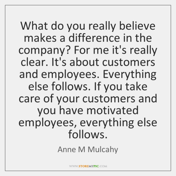 What do you really believe makes a difference in the company? For ...