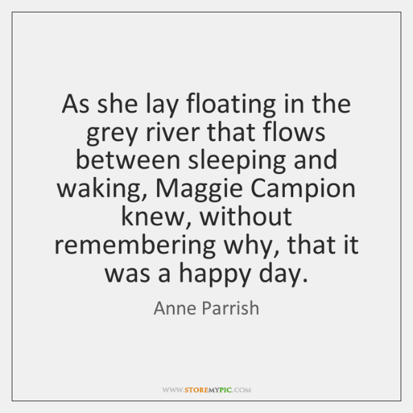 As she lay floating in the grey river that flows between sleeping ...