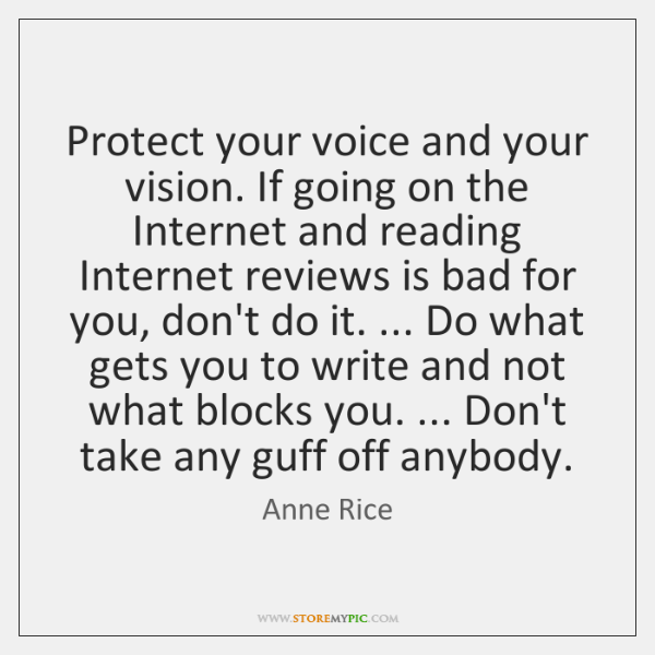 Protect your voice and your vision. If going on the Internet and ...