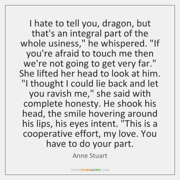 I hate to tell you, dragon, but that's an integral part of ...