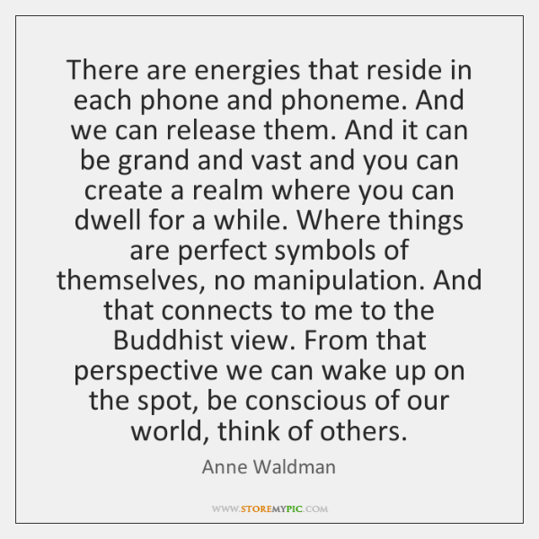 There are energies that reside in each phone and phoneme. And we ...