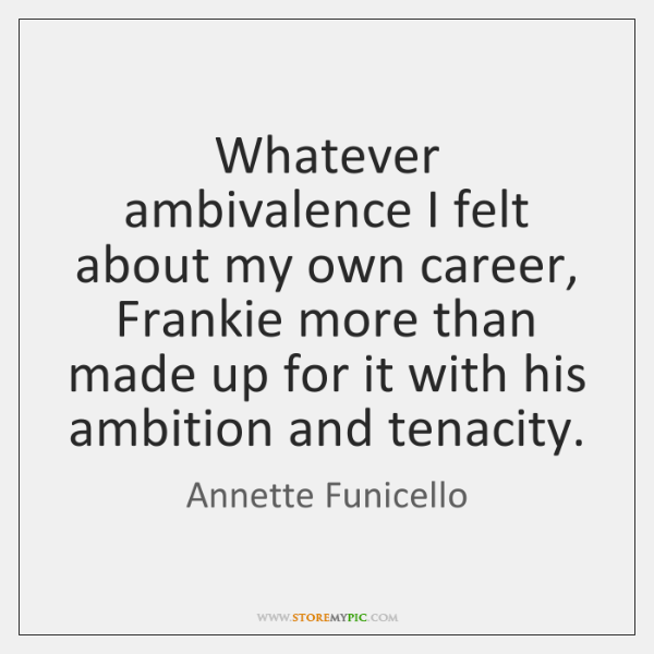 Whatever ambivalence I felt about my own career, Frankie more than made ...