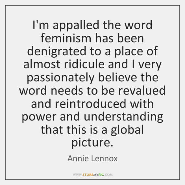 I'm appalled the word feminism has been denigrated to a place of ...