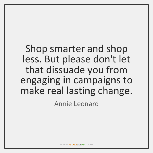 Shop smarter and shop less. But please don't let that dissuade you ...