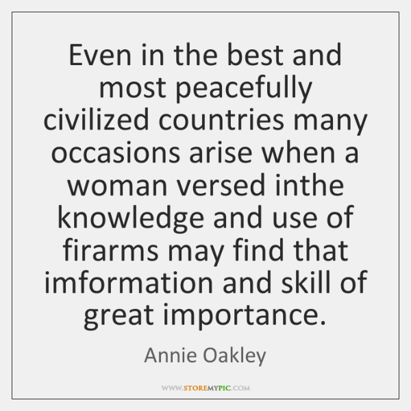 Even in the best and most peacefully civilized countries many occasions arise ...