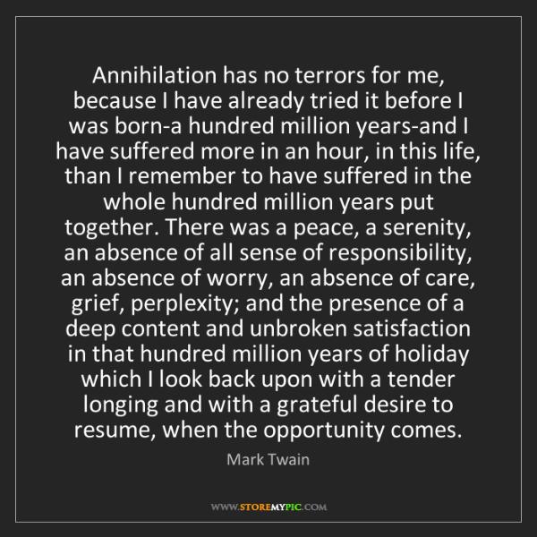 Mark Twain: Annihilation has no terrors for me, because I have already...