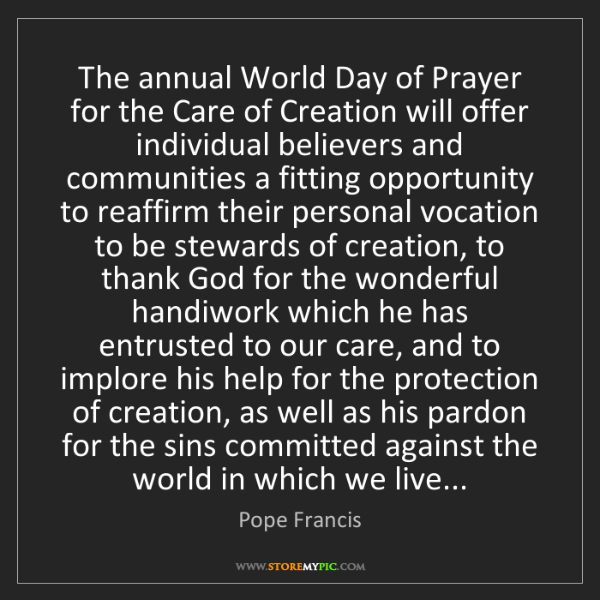 Pope Francis: The annual World Day of Prayer for the Care of Creation...