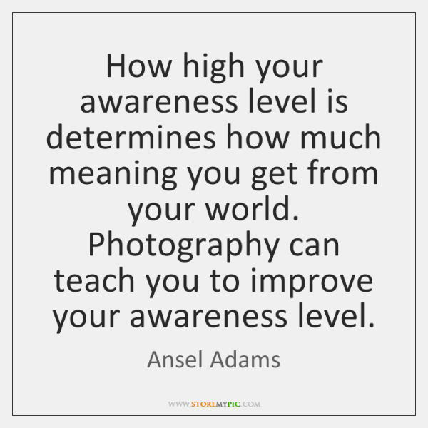 How high your awareness level is determines how much meaning you get ...