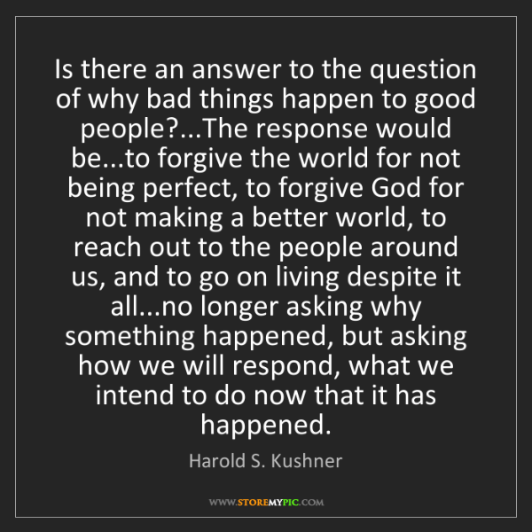 Harold S. Kushner: Is there an answer to the question of why bad things...