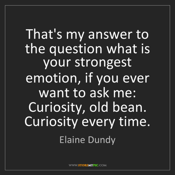 Elaine Dundy: That's my answer to the question what is your strongest...