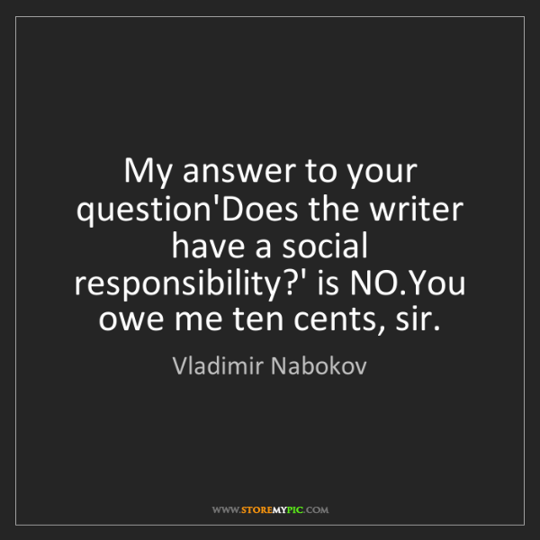 Vladimir Nabokov: My answer to your question'Does the writer have a social...