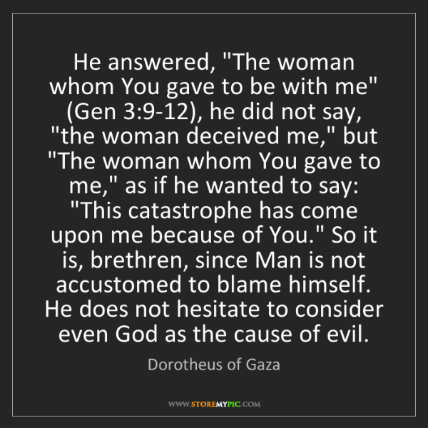 "Dorotheus of Gaza: He answered, ""The woman whom You gave to be with me""..."