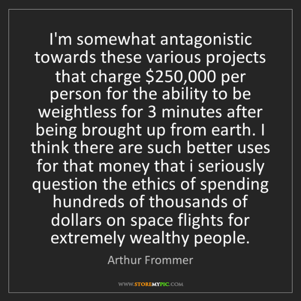 Arthur Frommer: I'm somewhat antagonistic towards these various projects...