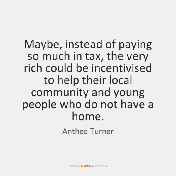 Maybe, instead of paying so much in tax, the very rich could ...