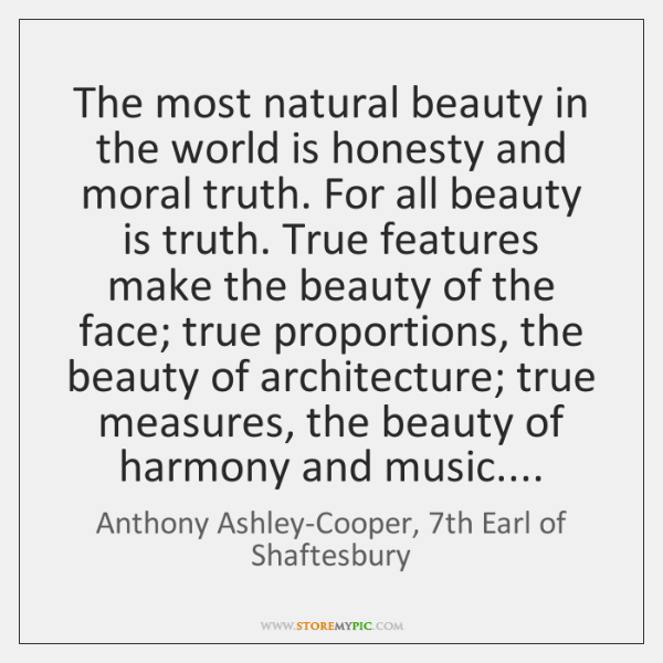 The most natural beauty in the world is honesty and moral truth. ...