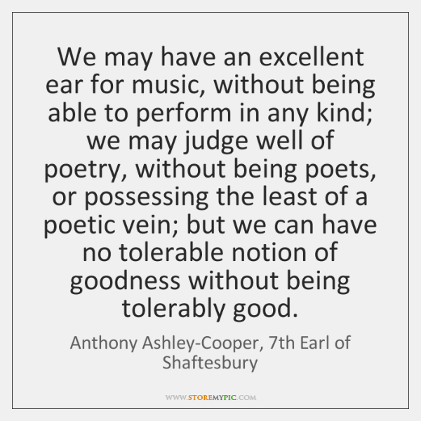 We may have an excellent ear for music, without being able to ...