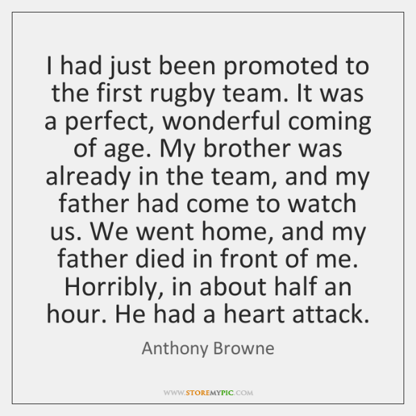 I had just been promoted to the first rugby team. It was ...