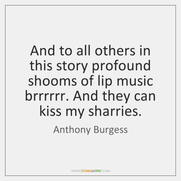 And to all others in this story profound shooms of lip music ...