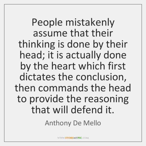 People mistakenly assume that their thinking is done by their head; it ...
