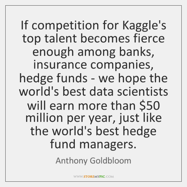 If competition for Kaggle's top talent becomes fierce enough among banks, insurance ...