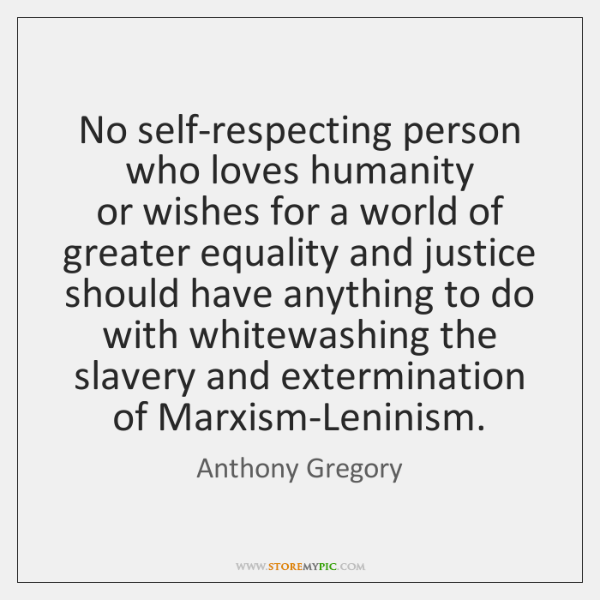 No self-respecting person who loves humanity   or wishes for a world of ...