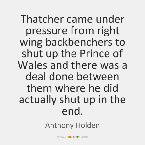 Thatcher came under pressure from right wing backbenchers to shut up the ...