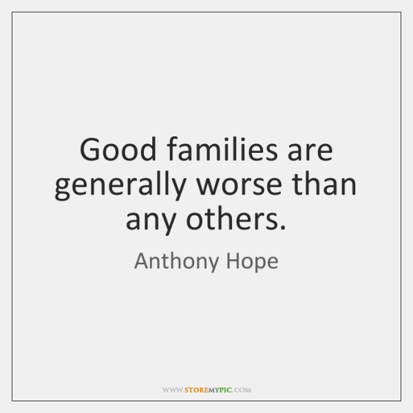 Good families are generally worse than any others.