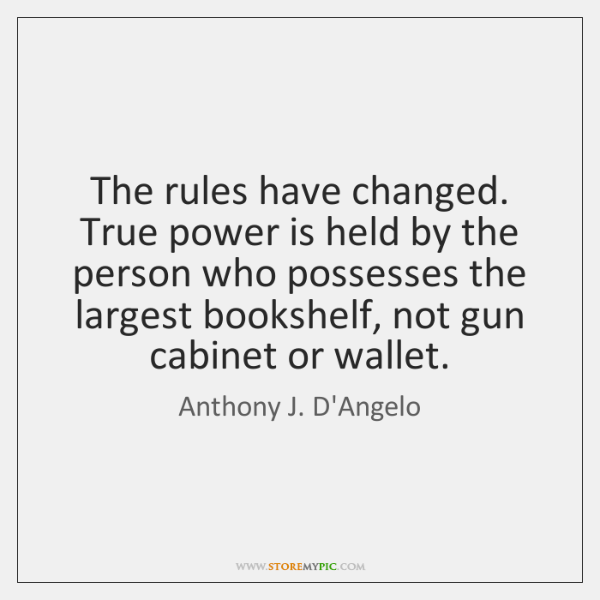 The rules have changed. True power is held by the person who ...