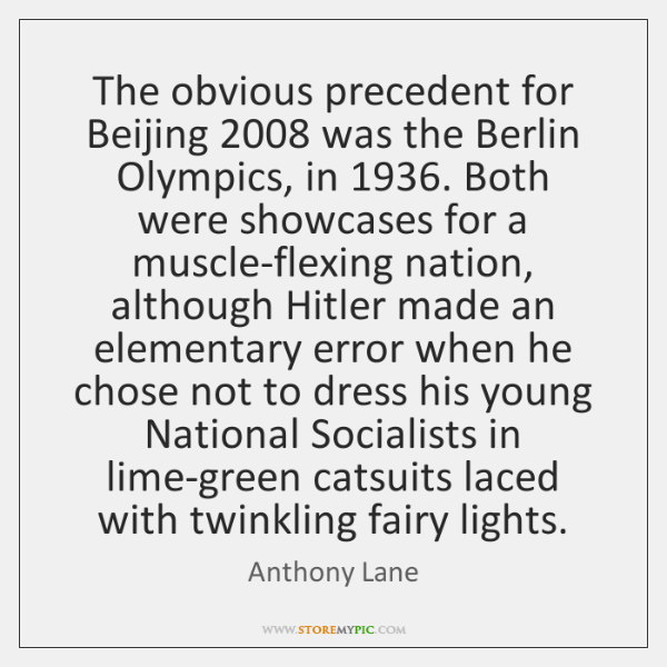 The obvious precedent for Beijing 2008 was the Berlin Olympics, in 1936. Both were ...