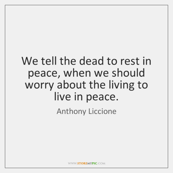 We tell the dead to rest in peace, when we should worry ...