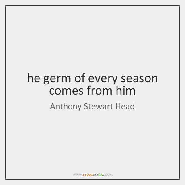 he germ of every season comes from him
