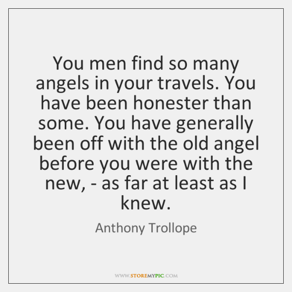You men find so many angels in your travels. You have been ...