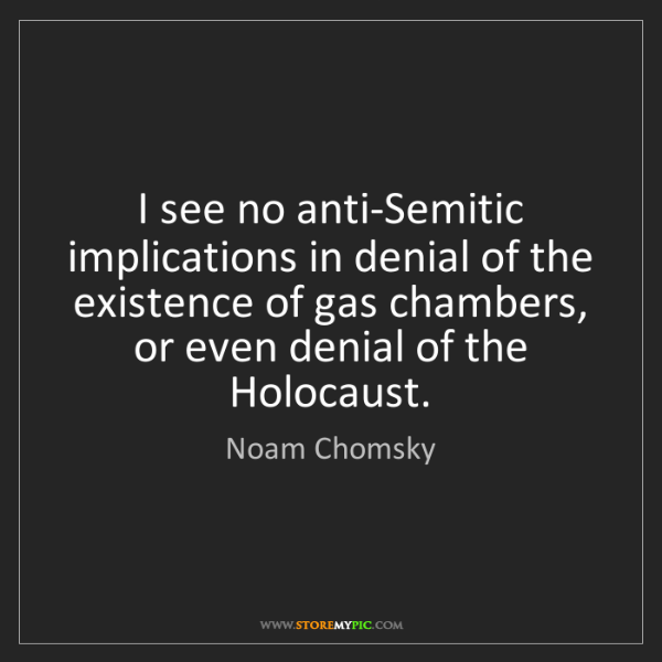 Noam Chomsky: I see no anti-Semitic implications in denial of the existence...