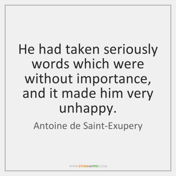 He had taken seriously words which were without importance, and it made ...