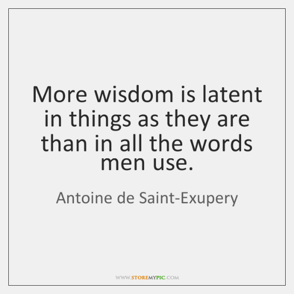 More wisdom is latent in things as they are than in all ...