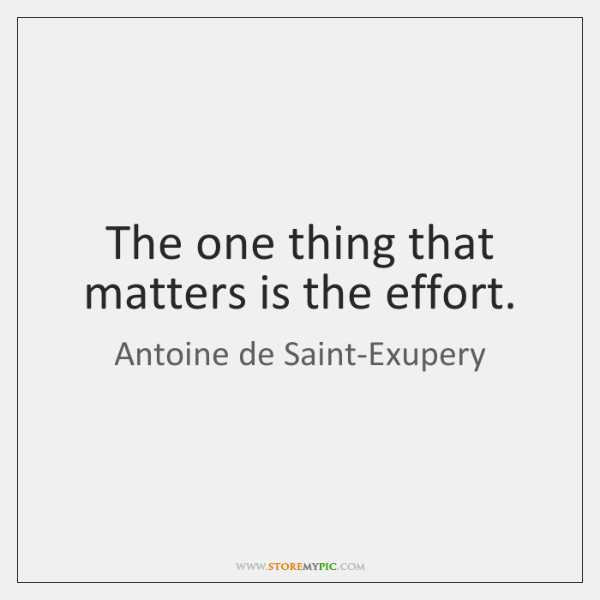 The one thing that matters is the effort.