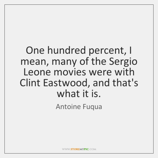 One hundred percent, I mean, many of the Sergio Leone movies were ...