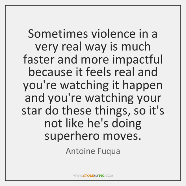 Sometimes violence in a very real way is much faster and more ...