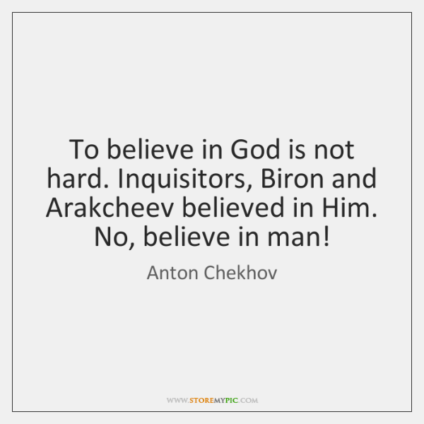 To believe in God is not hard. Inquisitors, Biron and Arakcheev believed ...